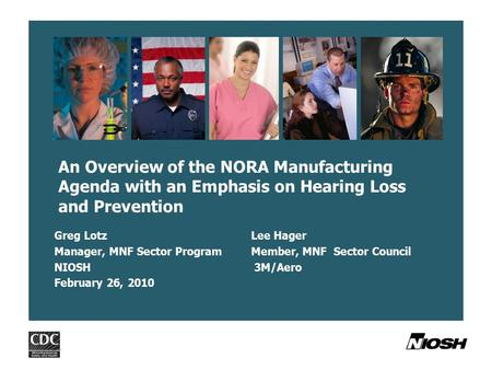 Greg LotzLee Hager Manager, MNF Sector ProgramMember, MNF Sector Council NIOSH 3M/Aero February 26, 2010 An Overview of the NORA Manufacturing Agenda with.