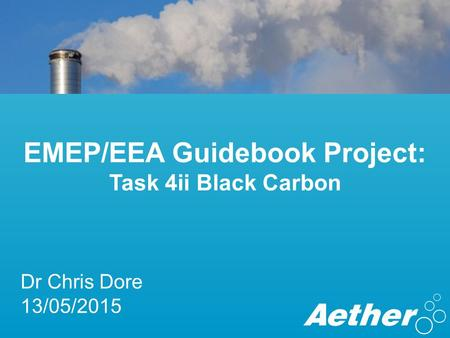 EMEP/EEA Guidebook Project: Task 4ii Black Carbon Dr Chris Dore 13/05/2015.