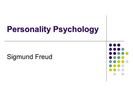 Sigmund Freud Personality Psychology. History Freud's Personal History Born: May 6, 1856 in Moravia (turned into Czechoslovakia, now Czech Republic) Died: