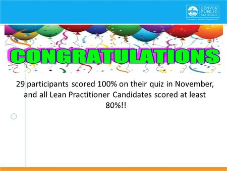 29 participants scored 100% on their quiz in November, and all Lean Practitioner Candidates scored at least 80%!!