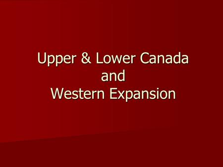 Upper & Lower Canada and Western Expansion. Recap 1754-1763- Seven Years' War 1754-1763- Seven Years' War Britain gains North America Britain gains North.