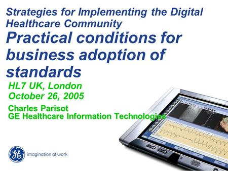 Strategies for Implementing the Digital Healthcare Community Practical conditions for business adoption of standards HL7 UK, London October 26, 2005 Charles.