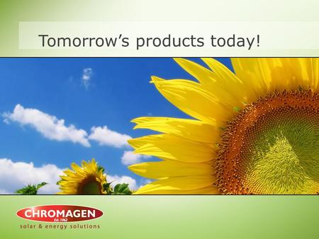 Tomorrow's products today!. Chromagen International  Established in Israel in 1962  Global leader in solar technology  One of the largest manufacturer's.