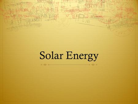 Solar Energy. The sun has produced energy for billions of years. Throughout history, humans have searched for ways of obtaining energy. And Solar Energy.