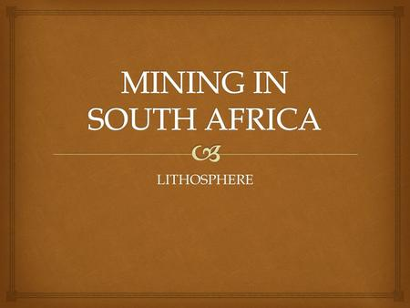LITHOSPHERE.   Precious as well as base metals are mined in SA.  Precious metals : metals with a high monetary value; relatively rare e.g. gold, silver.