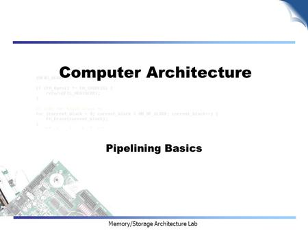 Memory/Storage Architecture Lab Computer Architecture Pipelining Basics.