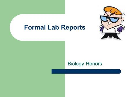 Formal Lab Reports Biology Honors. 1. Title FYI ~ Labs in this class account for 35% of your final grade!! You will be responsible for 1 formal lab write.