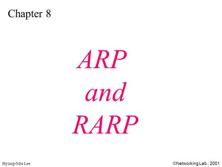 Hyung-Min Lee ©Networking Lab., 2001 Chapter 8 ARP and RARP.