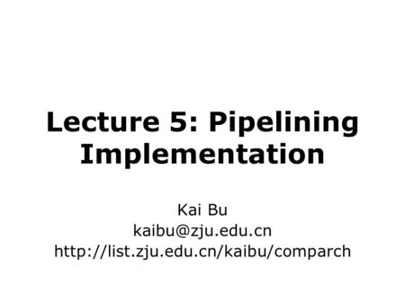 Lecture 5: Pipelining Implementation Kai Bu