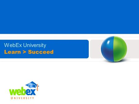 Learn > Succeed WebEx University. 2 Online Self-Paced Training: Anytime, Anywhere! What is Self-Paced Training? WebEx Interactive Learning features a.