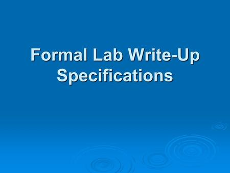 Formal Lab Write-Up Specifications.  Title your lab write up.  Identify the Objective(s) / Goal(s) that you were addressing in your laboratory activity.