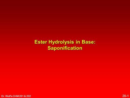 Dr. Wolf's CHM 201 & 202 20-1 Ester Hydrolysis in Base: Saponification.