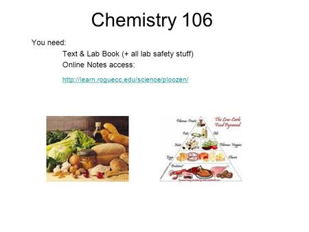 Chemistry 106 You need: Text & Lab Book (+ all lab safety stuff) Online Notes access: