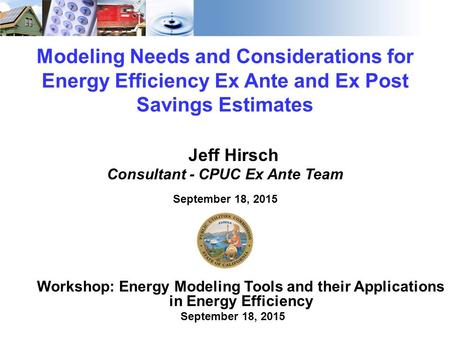 1 Modeling Needs and Considerations for Energy Efficiency Ex Ante and Ex Post Savings Estimates Workshop: Energy Modeling Tools and their Applications.