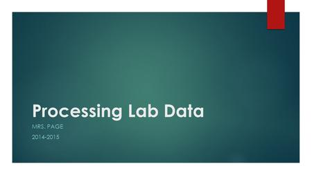 Processing Lab Data MRS. PAGE 2014-2015. After Collecting Data = Process Data  Raw Data: the data you collect during lab without any calculations  Qualitative.