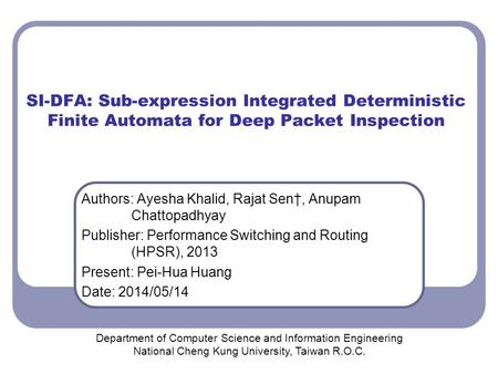 SI-DFA: Sub-expression Integrated Deterministic Finite Automata for Deep Packet Inspection Authors: Ayesha Khalid, Rajat Sen†, Anupam Chattopadhyay Publisher: