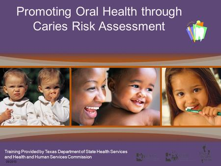 Promoting Oral Health through Caries Risk Assessment Training Provided by Texas Department of State Health Services and Health and Human Services Commission.