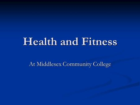 Health and Fitness At Middlesex Community College.