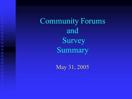Community Forums and Survey Summary May 31, 2005.