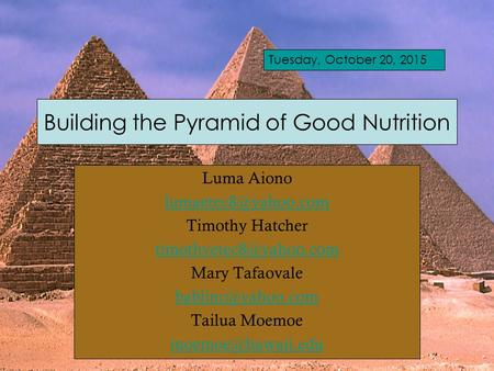 Building the Pyramid of Good Nutrition Luma Aiono Timothy Hatcher Mary Tafaovale Tailua Moemoe.