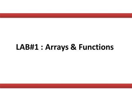 LAB#1 : Arrays & Functions. What is an array? Initializing arrays Accessing the values of an array Multidimensional arrays Arrays.