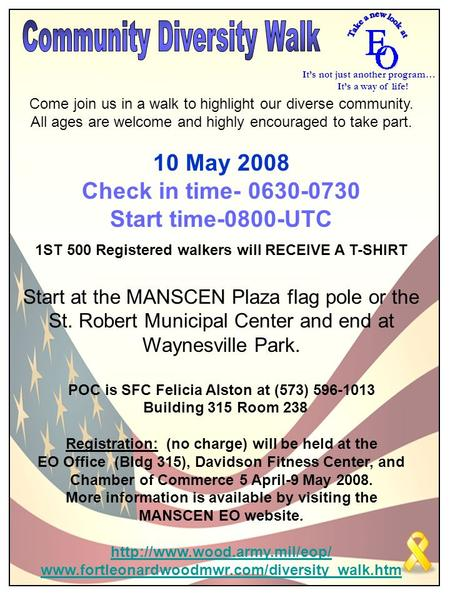 Come join us in a walk to highlight our diverse community. All ages are welcome and highly encouraged to take part. 10 May 2008 Check in time- 0630-0730.