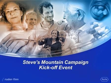 1 Steve's Mountain Campaign Kick-off Event. 2 Steve's Mountain Patient/Media Event Overview What: Kick off the Steve's Mountain campaign with a climbing.