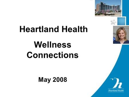 Heartland Health Wellness Connections May 2008. Heartland Wellness Connections Participation.