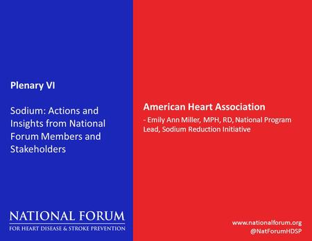 Plenary VI Sodium: Actions and Insights from National Forum Members and Stakeholders American Heart Association - Emily.