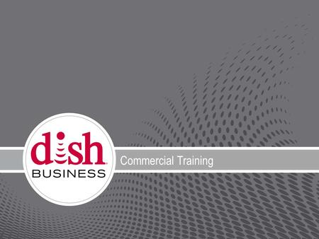 TITLE Commercial Training. 2 2012 DISH – Confidential 2 Business Solutions.