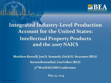 Www.bea.gov Integrated Industry-Level Production Account for the United States: Intellectual Property Products and the 2007 NAICS Matthew Russell, Jon.
