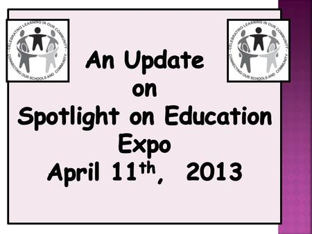 Spotlight on Education Expo Thursday, April 11 th, 2013 5:30 p.m. Meet and Greet 6:00 - 8:00 p.m. Expo Presentations and Exhibits Hortonville High School.