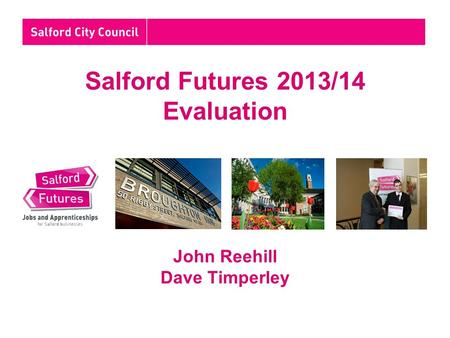 Salford Futures 2013/14 Evaluation John Reehill Dave Timperley.