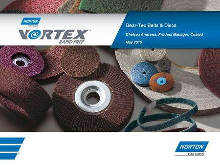 Non-Woven Abrasives Chelsea Andrews, Product Manager, Coated May 2015 Bear-Tex Belts & Discs.