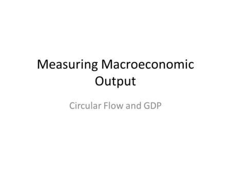 Measuring Macroeconomic Output