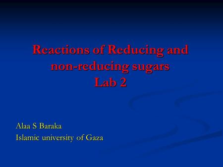 Reactions of Reducing and non-reducing sugars Lab 2 Alaa S Baraka Islamic university of Gaza.