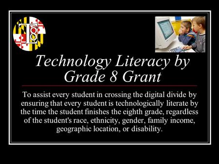 Technology Literacy by Grade 8 Grant To assist every student in crossing the digital divide by ensuring that every student is technologically literate.