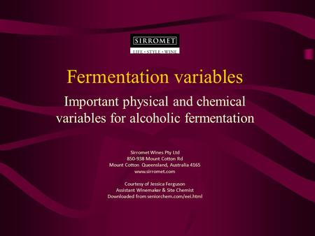 Fermentation variables Important physical and chemical variables for alcoholic fermentation Sirromet Wines Pty Ltd 850-938 Mount Cotton Rd Mount Cotton.