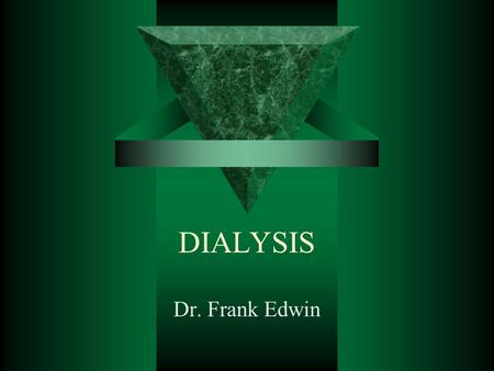 DIALYSIS Dr. Frank Edwin. CAUSES OF RENAL FAILURE  Diabetes  Untreated high blood pressure  Inflammation  Heredity  Chronic infection  Obstruction.