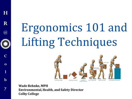 ColbyColby Ergonomics 101 and Lifting Techniques.