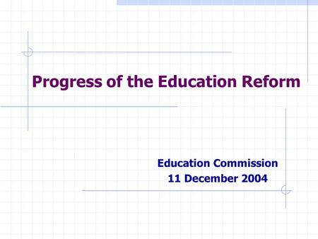 Education Commission 11 December 2004 Progress of the Education Reform.