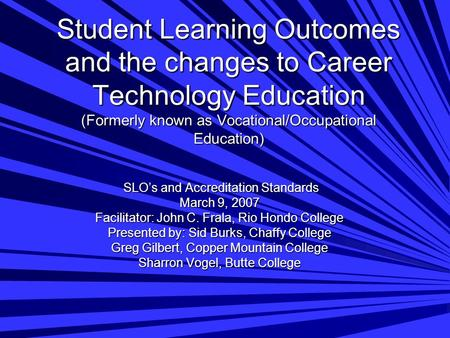Student Learning Outcomes and the changes to Career Technology Education (Formerly known as Vocational/Occupational Education) SLO's and Accreditation.
