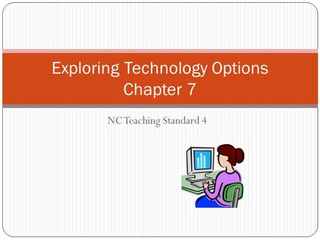 NC Teaching Standard 4 Exploring Technology Options Chapter 7.