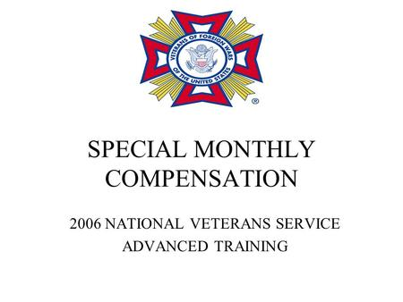 SPECIAL MONTHLY COMPENSATION 2006 NATIONAL VETERANS SERVICE ADVANCED TRAINING.