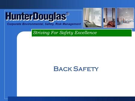 ® ® Striving For Safety Excellence Corporate Environmental, Safety, Risk Management Back Safety.