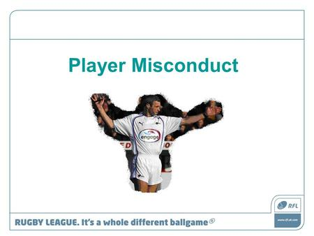 Player Misconduct. What is Misconduct? Misconduct occurs when any player does not adhere to the laws of the game either -intentionally -carelessly -recklessly.