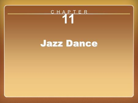 Chapter ?? 11 Jazz Dance C H A P T E R. https://www.youtube.com/watch?v=_X xedVOUGV0.