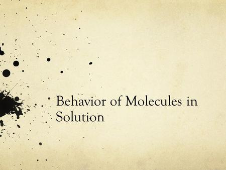 Behavior of Molecules in Solution. The state a substance is in at a particular temperature and pressure depends on two factors Kinetic Energy of the Particles.