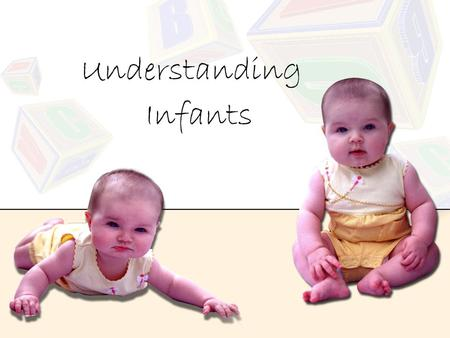 Understanding Infants. Who is an infant? Infancy is often defined as the time between birth and twelve months of age.