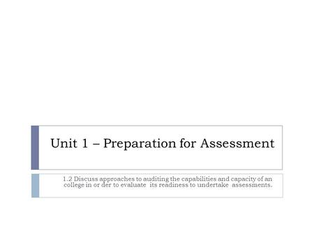 Unit 1 – Preparation for Assessment 1.2 Discuss approaches to auditing the capabilities and capacity of an college in or der to evaluate its readiness.